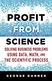 img - for Profit from Science: Solving Business Problems using Data, Math, and the Scientific Process by George Danner (2015-09-15) book / textbook / text book