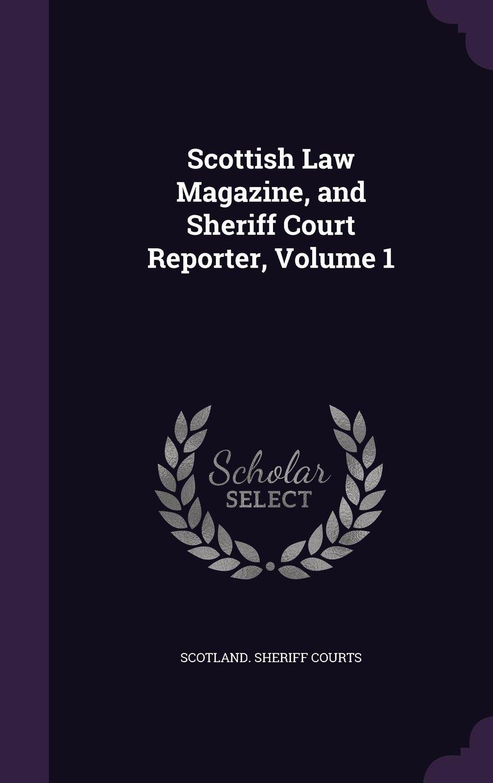 Download Scottish Law Magazine, and Sheriff Court Reporter, Volume 1 pdf epub