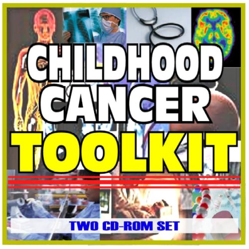 Childhood Cancer Toolkit - Comprehensive Medical Encyclopedia with Treatment Options, Clinical Data, and Practical Information (Two CD-ROM Set) pdf epub