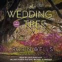 The Wedding Tree: Wedding Tree Series, Book 1 Hörbuch von Robin Wells Gesprochen von: Cris Dukehart, Hillary Huber, Eric Michael Summerer