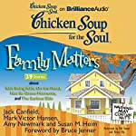 Chicken Soup for the Soul: Family Matters - 39 Stories about Kids Being Kids, On the Road, Not So Grave Moments, and The Serious Side | Jack Canfield,Mark Victor Hansen,Amy Newmark,Susan M. Heim,Bruce Jenner (foreword)