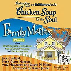 Chicken Soup for the Soul: Family Matters - 39 Stories about Kids Being Kids, On the Road, Not So Grave Moments, and The Serious Side