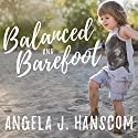 Balanced and Barefoot: How Unrestricted Outdoor Play Makes for Strong, Confident, and Capable Children Audiobook by Angela J. Hanscom Narrated by Rebecca Mitchell