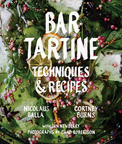 Bar Tartine: Techniques & Recipes by Cortney Burns, Nicolaus Balla