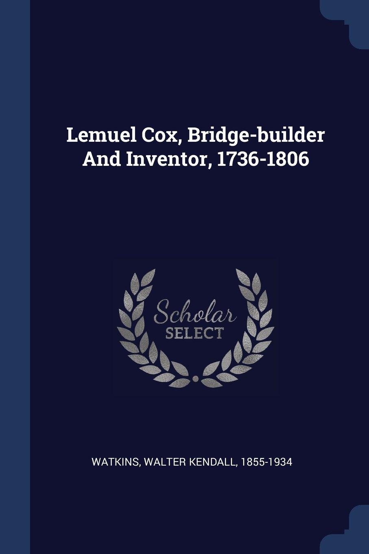 Download Lemuel Cox, Bridge-builder And Inventor, 1736-1806 pdf