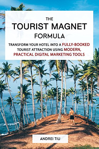 Search : The Tourist Magnet Formula: Transform your Hotel or Resort into a fully-booked tourist attraction using modern, practical Digital Marketing tools