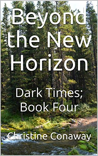 Beyond the New Horizon: Dark Times; Book Four by [Conaway, Christine]