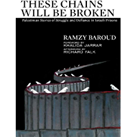 These Chains Will Be Broken: Palestinian Stories of Struggle and Defiance in Israeli Prisons (English Edition)