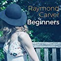 Beginners Audiobook by Raymond Carver Narrated by Norman Dietz