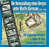 Die Verwandlung eines Berges unter Martin Bormann