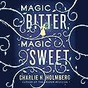 Magic Bitter, Magic Sweet Hörbuch von Charlie N. Holmberg Gesprochen von: Kate Rudd