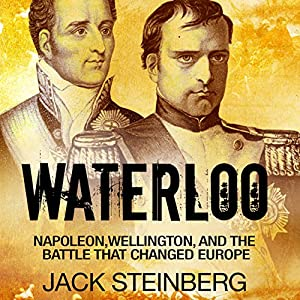 Waterloo: Napoleon, Wellington, and the Battle That Changed Europe Audiobook