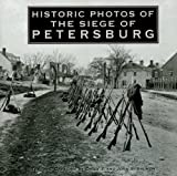 Historic Photos of the Siege of Petersburg (Historic Photos.) by John Salmon front cover