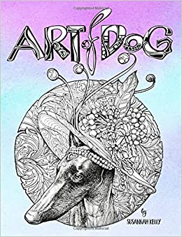 Amazon Art Of Dog A Lover Coloring Book For Adults Featuring Dogs Puppies With Mandala Doodle Stress Relieving Patterns Designs Unique