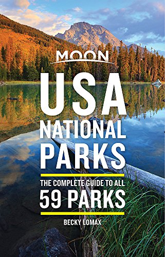 Moon USA National Parks: The Complete Guide to All 59 Parks (Travel Guide) (Travel Ideas The Best Day Trips)