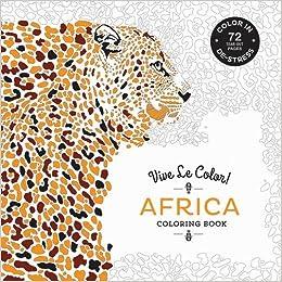 Vive Le Color! Africa (Adult Coloring Book): Color In; De-stress ...