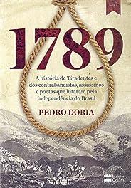 1789 : A história de Tiradentes, contrabandistas, assassinos e poetas que sonharam a Independência do BrasilBr