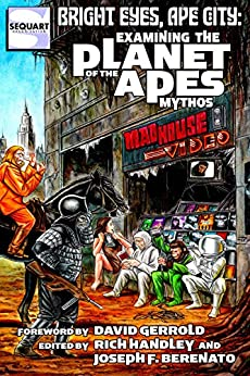 Bright Eyes, Ape City: Examining the Planet of the Apes Mythos by [Handley, Rich, Bechko, Corinna , Ballard, Dave, Bissette, Stephen R., Greenberger, Robert, Gross, Ed, Ward, Dayton, Moxham, Neil]