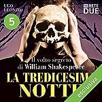 La tredicesima notte 5: Il volto segreto di William Shakespeare | Ugo Leonzio