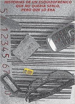 Book Historias de un esquizofrénico que no quería serlo, pero que lo era