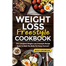 Weight Loss Freestyle Cookbook: The Complete Weight Loss Freestyle Recipe Book To Melt The Belly Fat Away Forever!