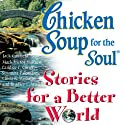 Chicken Soup for the Soul Stories for a Better World Audiobook by Jack Canfield, Mark Victor Hansen Narrated by Marianne Fraulo