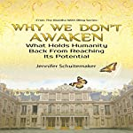 Why We Don't Awaken: What Holds Humanity Back From Reaching Its Potential: The Buddha With Bling Series | Jennifer Schuitemaker