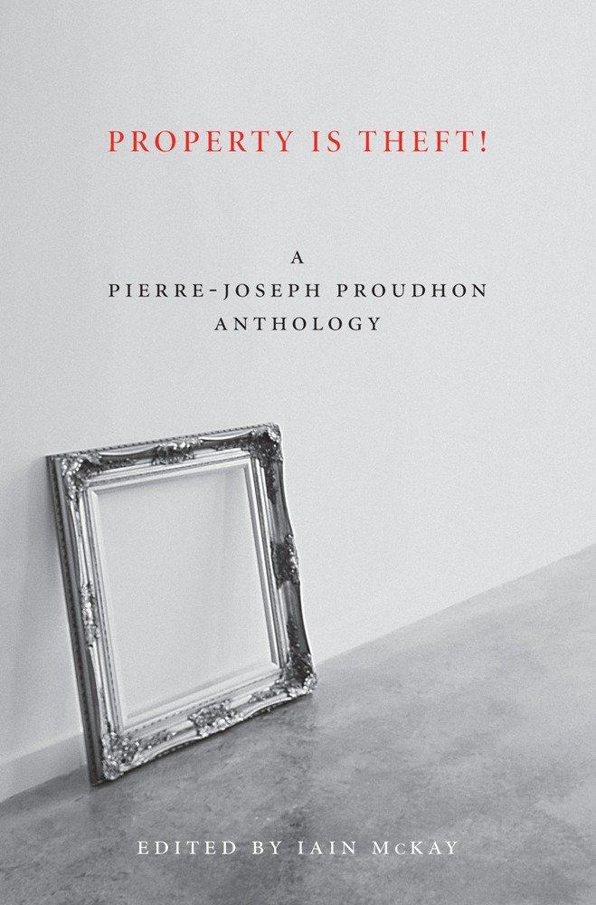 Read Online Property Is Theft!: A Pierre-Joseph Proudhon Reader ebook