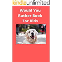 Would You Rather Book For Kids: The Book of Silly Scenarios.Challenging Choices the Whole Family Will Love