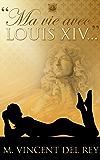 """""""Ma vie avec Louis XIV...""""T1"""