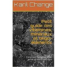 Petit guide des vitamines, minéraux et oligo-éléments: Comment favoriser votre santé et votre bien-être (French Edition)