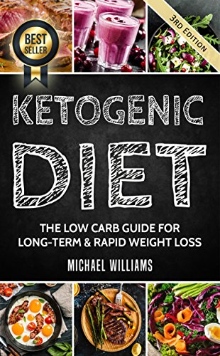 Ketogenic Diet: The Low Carb Guide for Long-Term & Rapid Weight Loss (Ketogenic Diet for Beginners, Keto, Ketosis, Sugar Detox) by Michael Williams
