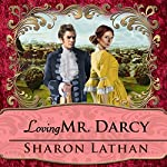 Loving Mr. Darcy: Journeys Beyond Pemberley - Darcy Saga Series #2 | Sharon Lathan