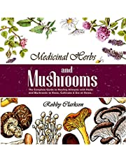 Medicinal Herbs and Mushrooms: The Complete Guide to Healing Ailments with Herbs and Mushrooms to Know, Cultivate & Use at Home