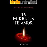13 Hechizos De Amor: Atraiga al amor de su vida de una manera sencilla y practica! (colección ocultismo nº 1)