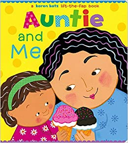 Auntie and Me A Karen Katz Lift-the-Flap Book