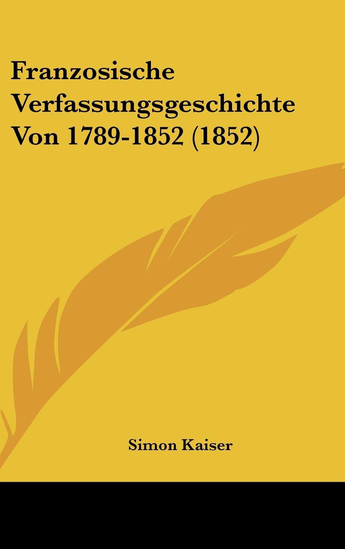 Read Online Franzosische Verfassungsgeschichte Von 1789-1852 (1852) (German Edition) pdf