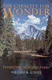 The Capacity for Wonder : Preserving National Parks, Lowry, William R., 0815752989