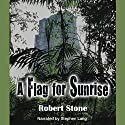 A Flag for Sunrise Audiobook by Robert Stone Narrated by Stephen Lang