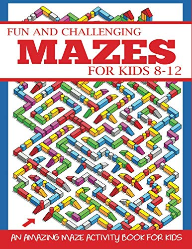 Fun and Challenging Mazes for Kids 8-12: An Amazing Maze Activity Book for Kids (Maze Books for ()