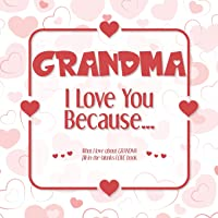 Grandma, I Love You Because: What I love about GRANDMA fill in the blanks LOVE book (red)