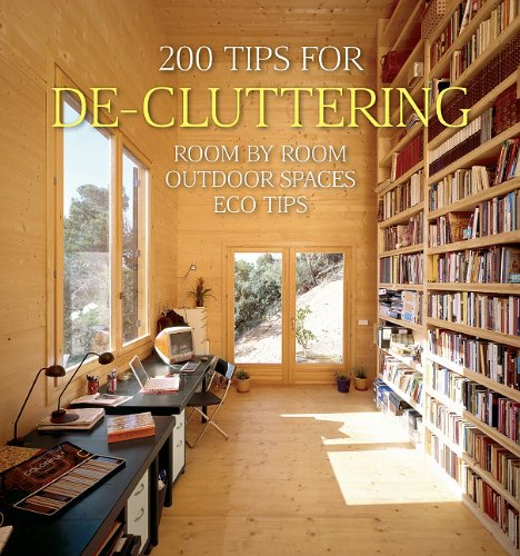 200 Tips for Decluttering: Room by Room Including Outdoor Spaces and Eco Tips 200 Home Ideas