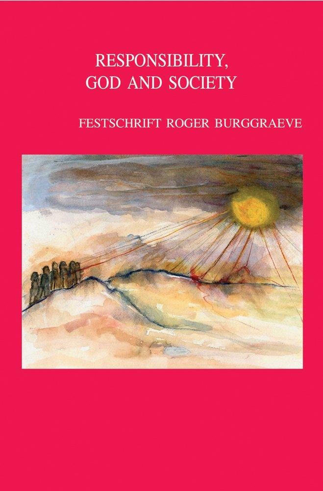 Responsibility, God and Society. Theological Ethics in Dialogue: Festschrift Roger Burggraeve (Bibliotheca Ephemeridum Theologicarum Lovaniensium)