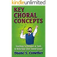KEY CHORAL CONCEPTS: Teaching Techniques & Tools to Help Your Choir Sound Great (Techniques For Teaching & Conducting… book cover