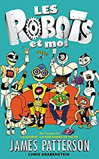 Les robots et moi, tome 1 par James Patterson