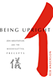 Being Upright: Zen Meditation and Bodhisattva Precepts (Zen Meditation and the Bodhisattva Precepts)