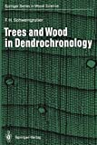 Trees and Wood in Dendrochronology : Morphological, Anatomical, and Tree-Ring Analytical Characteristics of Trees Frequently Used in Dendrochronology, Schweingruber, Fritz H., 3642771599