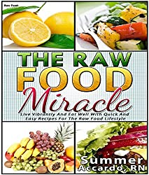 Unlimited Book: The Raw Food Miracle: Live Vibrantly And Eat Well With Quick And Easy Recipes For The Raw Food Lifestyle (English Edition)
