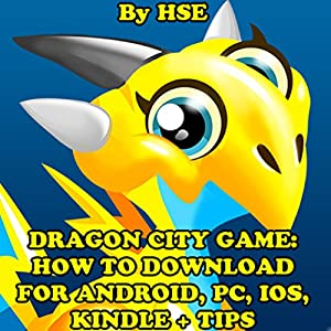 Dragon City Game: How to Download for Android, PC, IOS, Kindle + Tips Audiobook