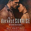 The Darkest Sunrise Hörbuch von Aly Martinez Gesprochen von: Kasha Kensington, Nelson Hobbs
